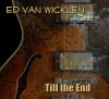 Ed Van Wicklen - Till the End